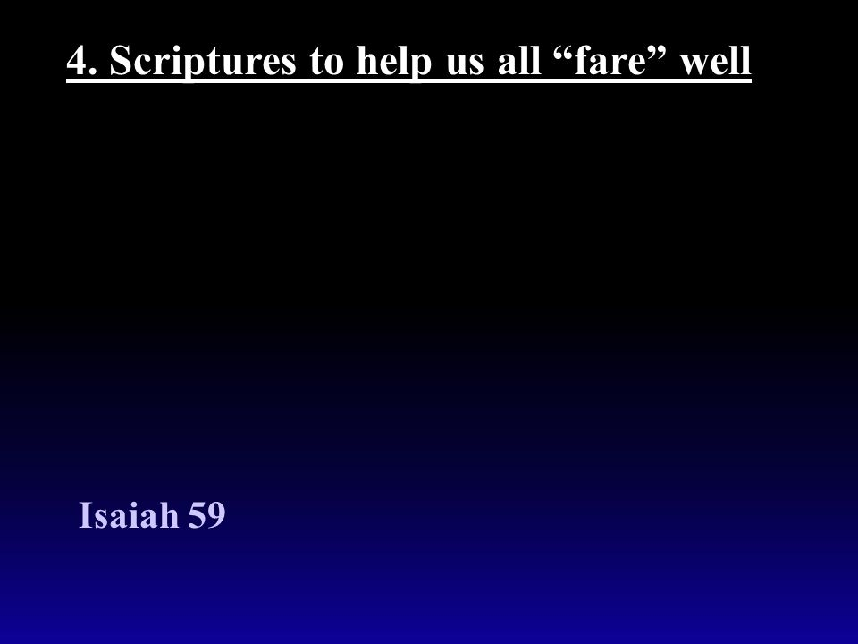 4. Scriptures to help us all fare well Isaiah 59