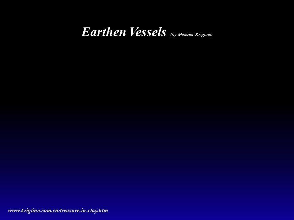 Earthen Vessels (by Michael Krigline) www.krigline.com.cn/treasure-in-clay.htm