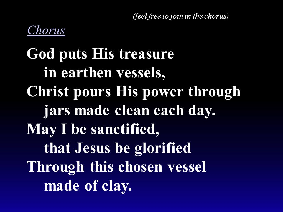 God puts His treasure in earthen vessels, Christ pours His power through jars made clean each day.