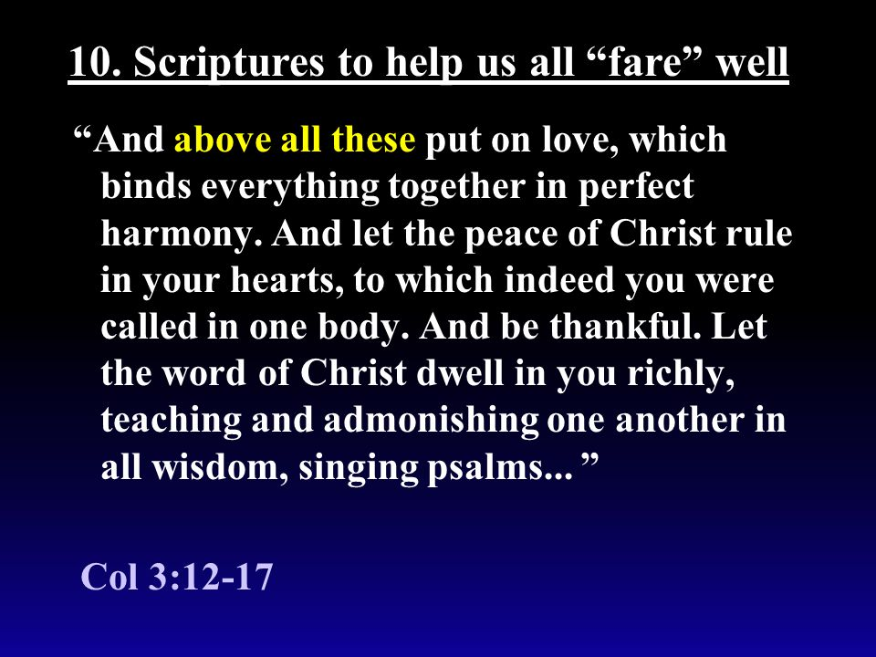 """""""And above all these put on love, which binds everything together in perfect harmony. And let the peace of Christ rule in your hearts, to which indeed"""