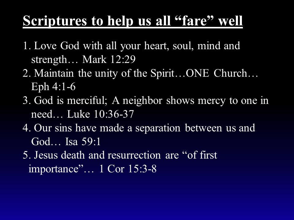 1. Love God with all your heart, soul, mind and strength… Mark 12:29 2. Maintain the unity of the Spirit…ONE Church… Eph 4:1-6 3. God is merciful; A n
