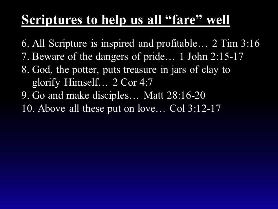 6. All Scripture is inspired and profitable… 2 Tim 3:16 7. Beware of the dangers of pride… 1 John 2:15-17 8. God, the potter, puts treasure in jars of