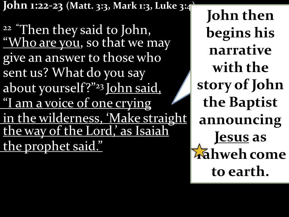 John 1:22-23 (Matt.