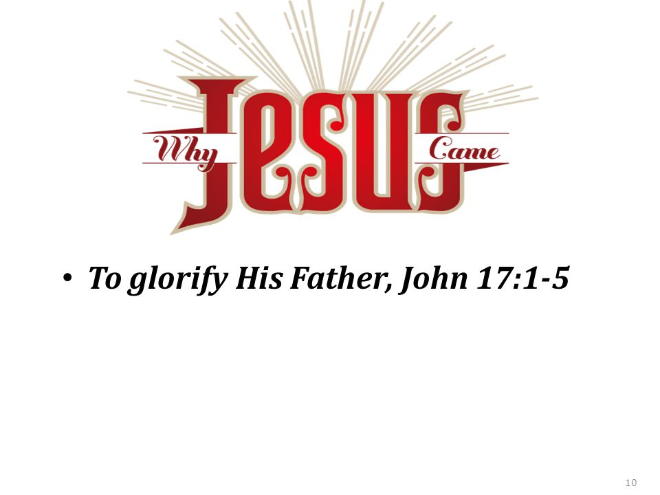 To glorify His Father, John 17:1-5 10