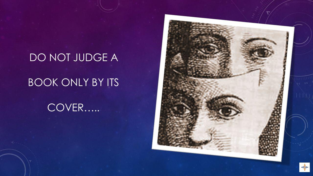 DO NOT JUDGE A BOOK ONLY BY ITS COVER…..