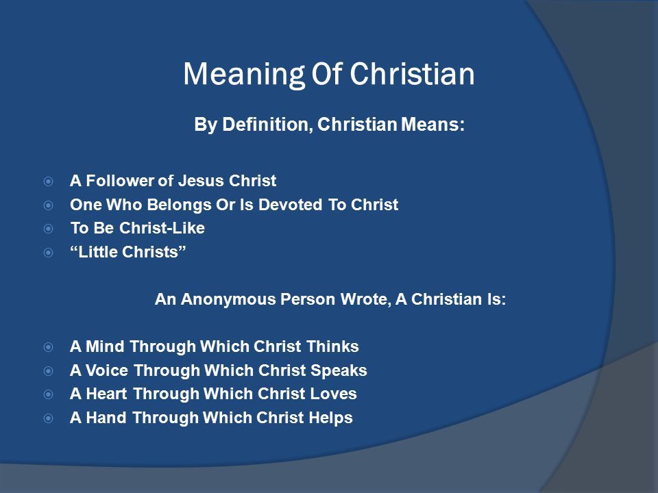 """Meaning Of Christian By Definition, Christian Means:  A Follower of Jesus Christ  One Who Belongs Or Is Devoted To Christ  To Be Christ-Like  """"Lit"""