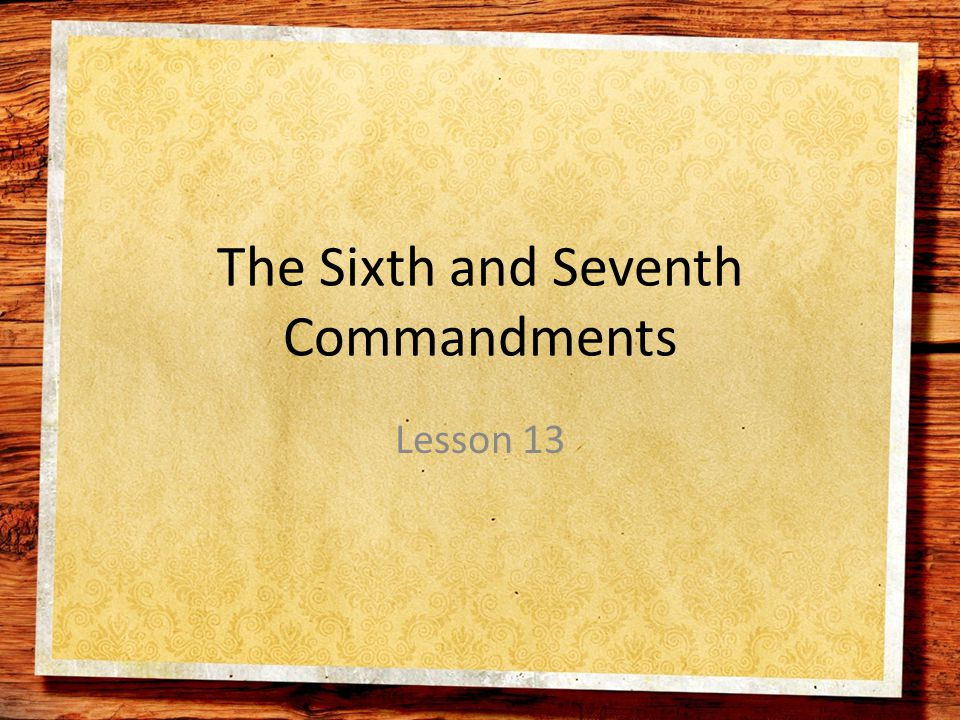 The Sixth and Seventh Commandments Lesson 13