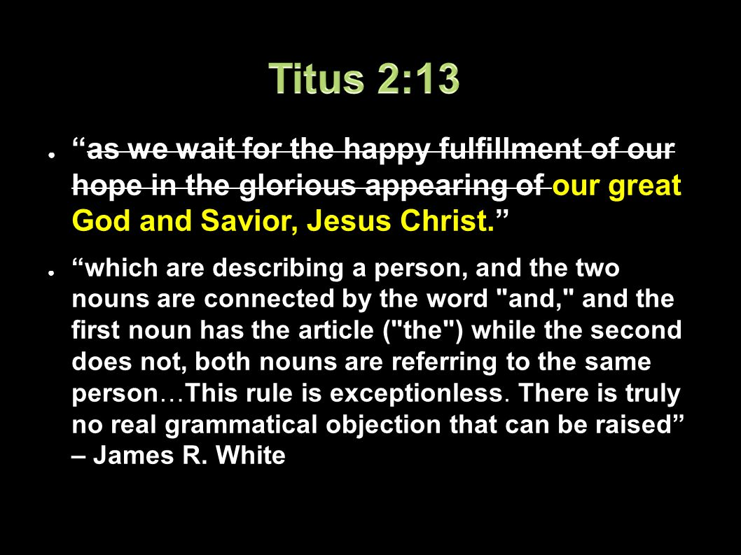 ● as we wait for the happy fulfillment of our hope in the glorious appearing of our great God and Savior, Jesus Christ. ● which are describing a person, and the two nouns are connected by the word and, and the first noun has the article ( the ) while the second does not, both nouns are referring to the same person…This rule is exceptionless.