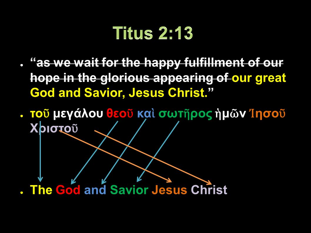 ● as we wait for the happy fulfillment of our hope in the glorious appearing of our great God and Savior, Jesus Christ. ● το ῦ μεγάλου θεο ῦ κα ὶ σωτ ῆ ρος ἡ μ ῶ ν Ἰ ησο ῦ Χριστο ῦ ● The God and Savior Jesus Christ Applied-Apologetics53