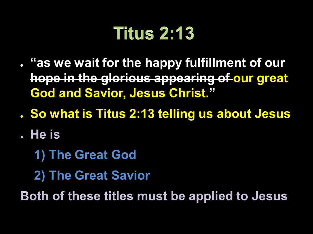 ● as we wait for the happy fulfillment of our hope in the glorious appearing of our great God and Savior, Jesus Christ. ● So what is Titus 2:13 telling us about Jesus ● He is 1) The Great God 2) The Great Savior Both of these titles must be applied to Jesus Applied-Apologetics54