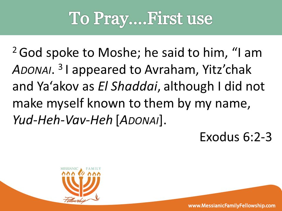 "2 God spoke to Moshe; he said to him, ""I am A DONAI. 3 I appeared to Avraham, Yitz'chak and Ya'akov as El Shaddai, although I did not make myself know"