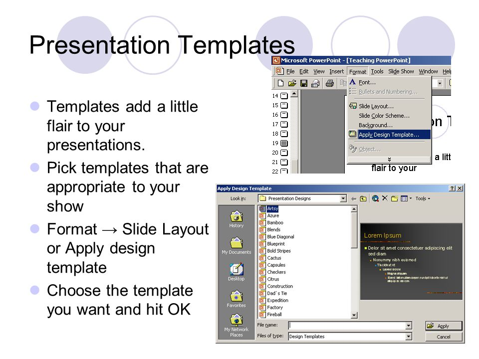 Presentation Templates Templates add a little flair to your presentations.