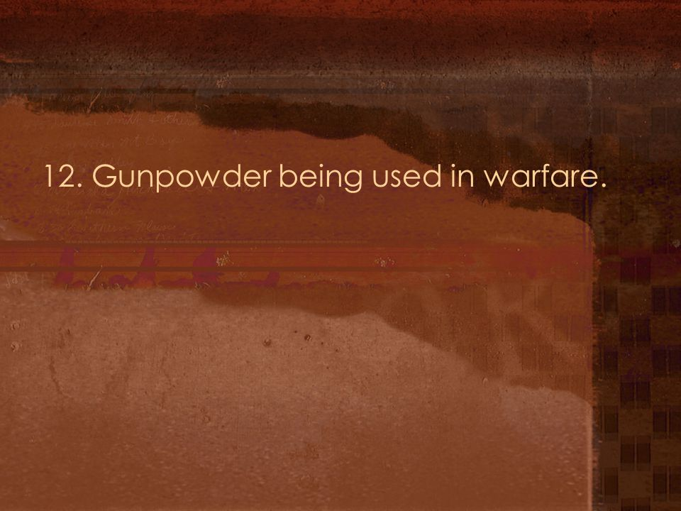 12. Gunpowder being used in warfare.