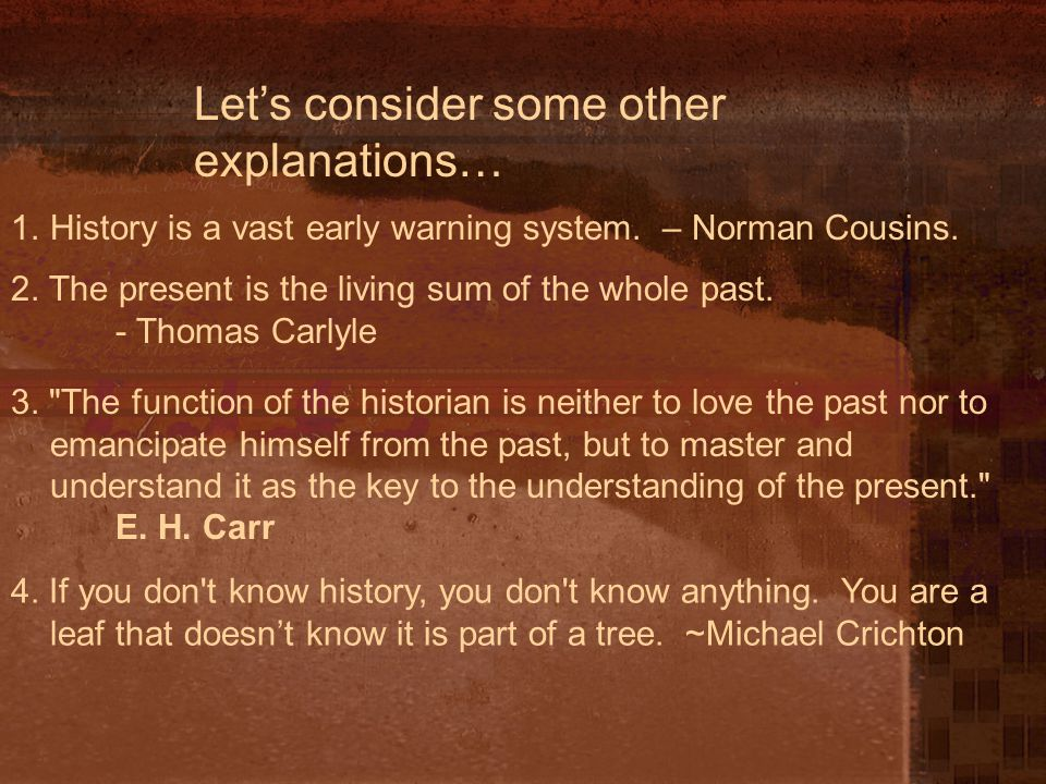 Let's consider some other explanations… 1.History is a vast early warning system.