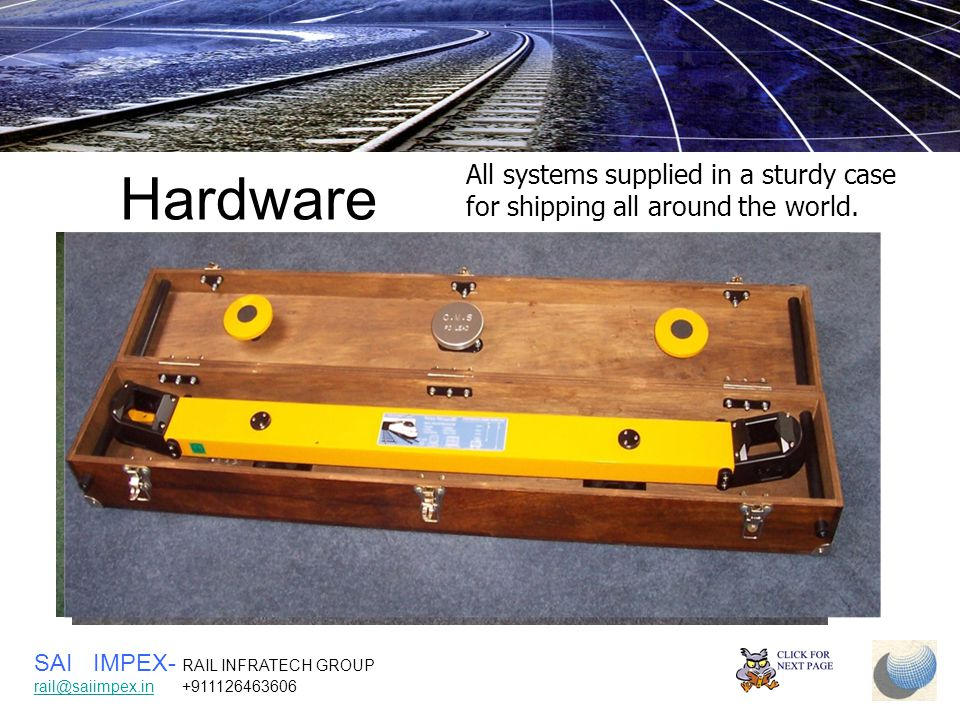 Hardware All systems supplied in a sturdy case for shipping all around the world.