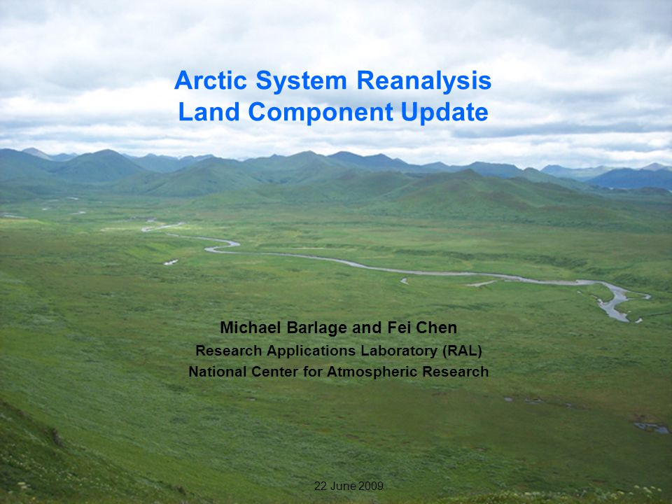 1 22 June 2009 Arctic System Reanalysis Land Component Update Michael Barlage and Fei Chen Research Applications Laboratory (RAL) National Center for Atmospheric Research