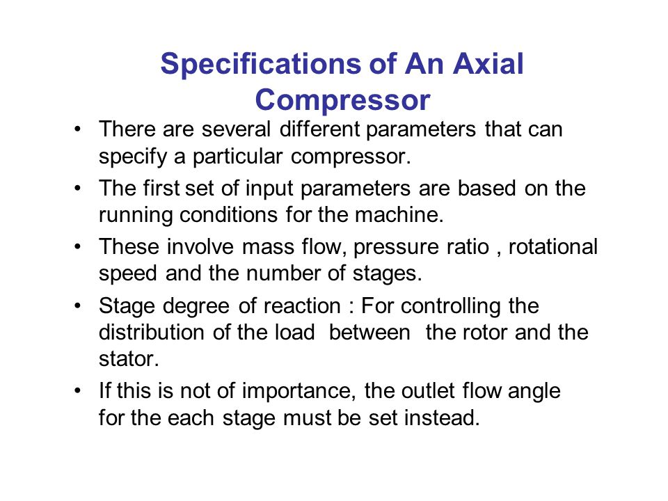 Specifications of An Axial Compressor There are several different parameters that can specify a particular compressor.