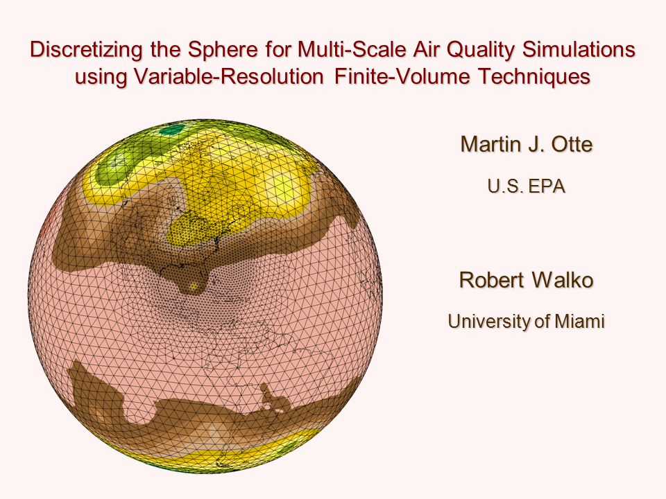 Discretizing the Sphere for Multi-Scale Air Quality Simulations using Variable-Resolution Finite-Volume Techniques Martin J.