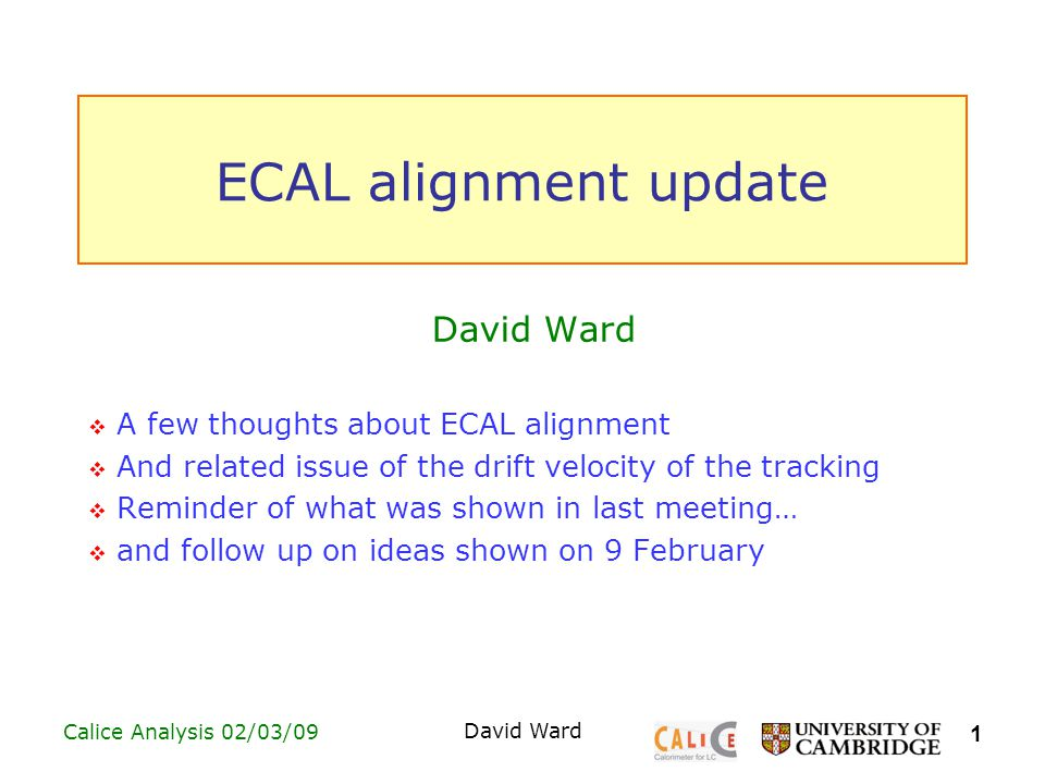 2 Calice Analysis 02/03/09 David Ward 2006 approach Apply to 2007 data (run 300428; 50 GeV e - ) Intercept at x(track)=0 gives ECAL offset Gradient gives correction to drift velocity (assuming 1cm pitch of ECAL is accurate) But shape in y is not simply linear, so procedure unreliable?