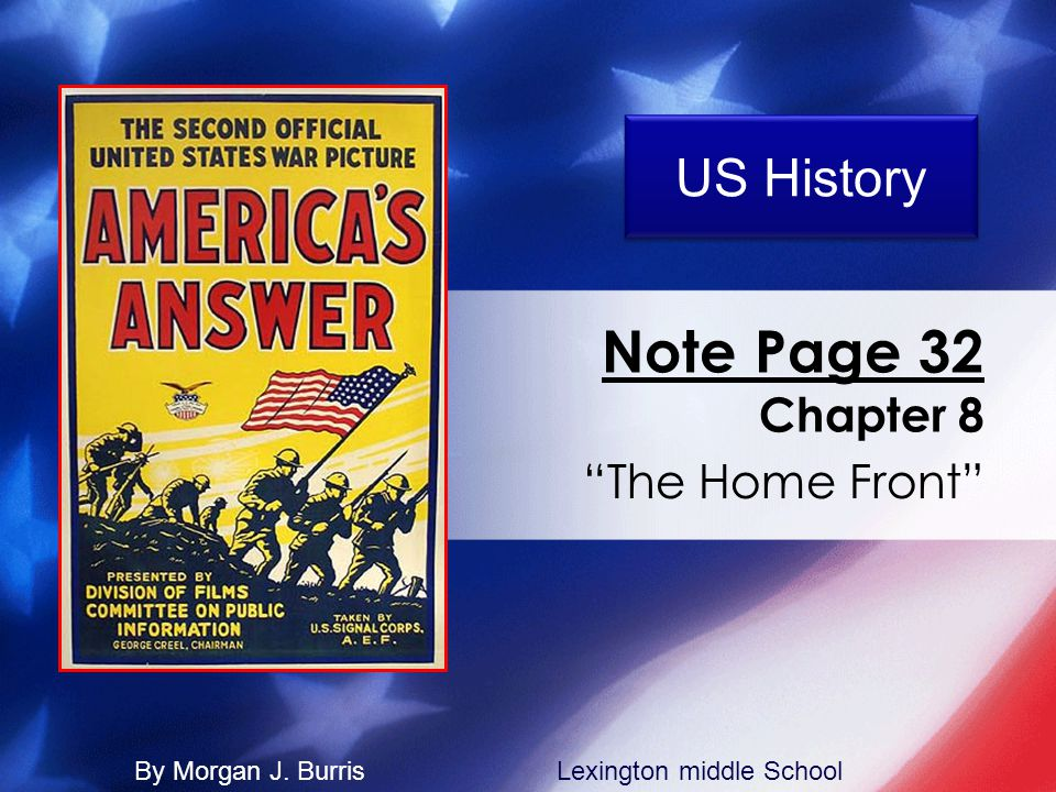 Note Page 32 Chapter 8 The Home Front US History By Morgan J. BurrisLexington middle School