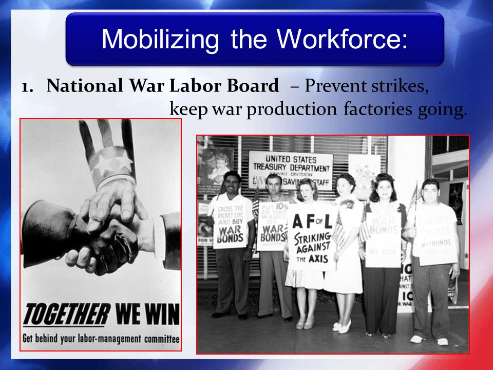 1.National War Labor Board – Prevent strikes, keep war production factories going.