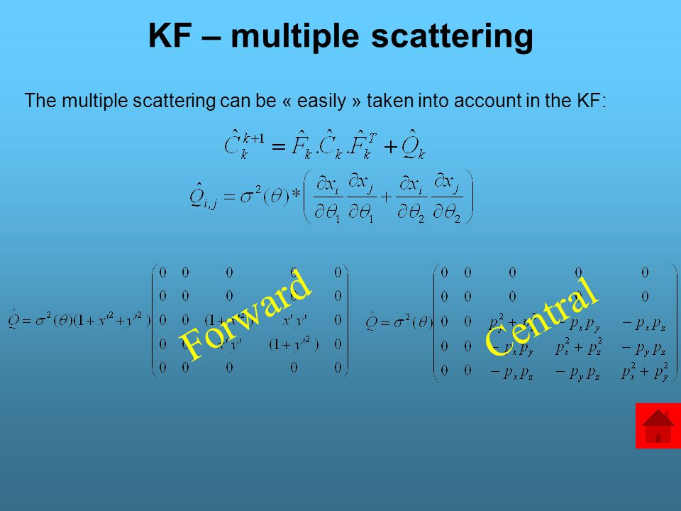 KF – multiple scattering The multiple scattering can be « easily » taken into account in the KF: Forward Central