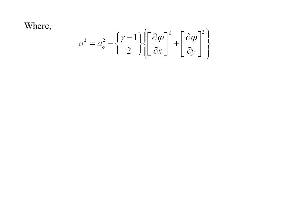 Irrotational Flow Vorticity  = A potential function is defined as: Conservation of mass: Conservation of Momentum:
