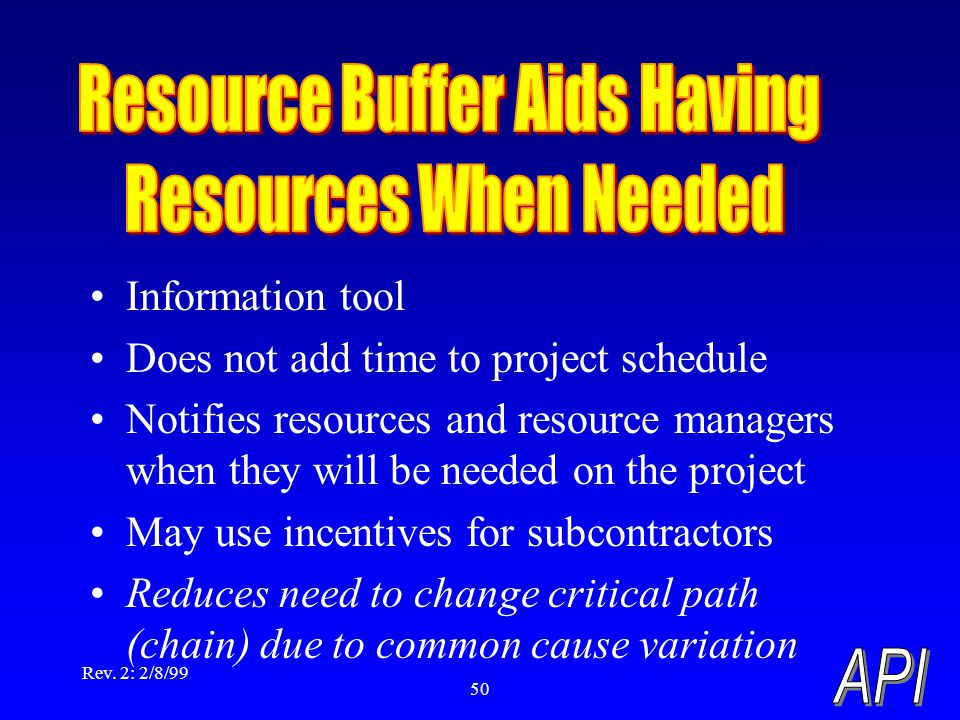 Rev. 2: 2/8/99 50 Information tool Does not add time to project schedule Notifies resources and resource managers when they will be needed on the proj