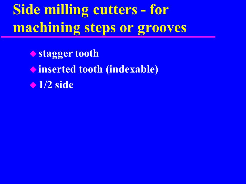 Side milling cutters - for machining steps or grooves u stagger tooth u inserted tooth (indexable) u 1/2 side