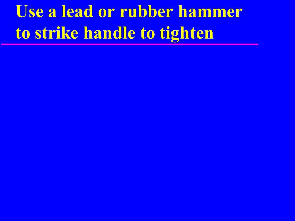 Use a lead or rubber hammer to strike handle to tighten