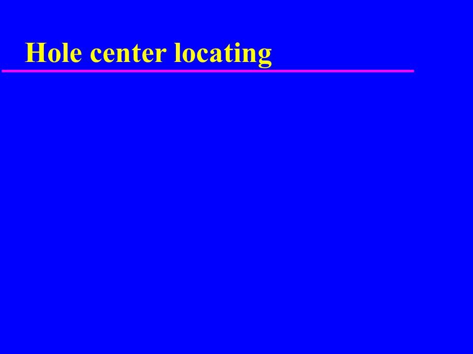Hole center locating