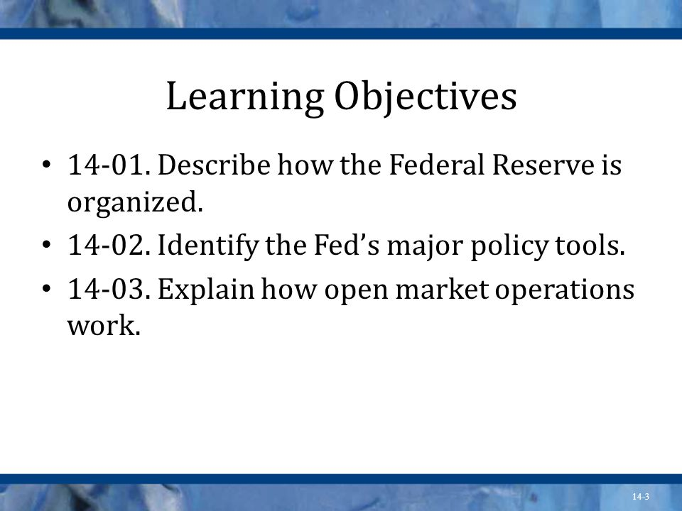 14-3 Learning Objectives Describe how the Federal Reserve is organized.