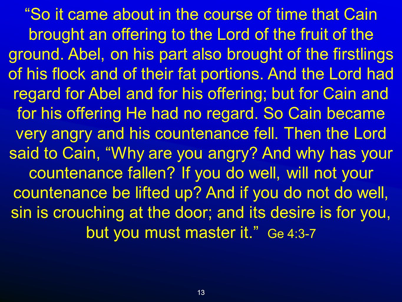 13 So it came about in the course of time that Cain brought an offering to the Lord of the fruit of the ground.