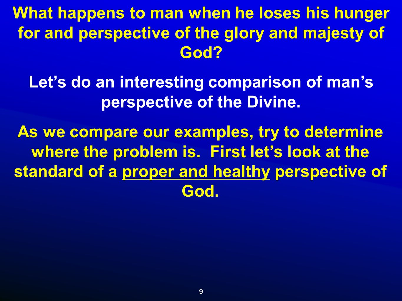 9 What happens to man when he loses his hunger for and perspective of the glory and majesty of God.