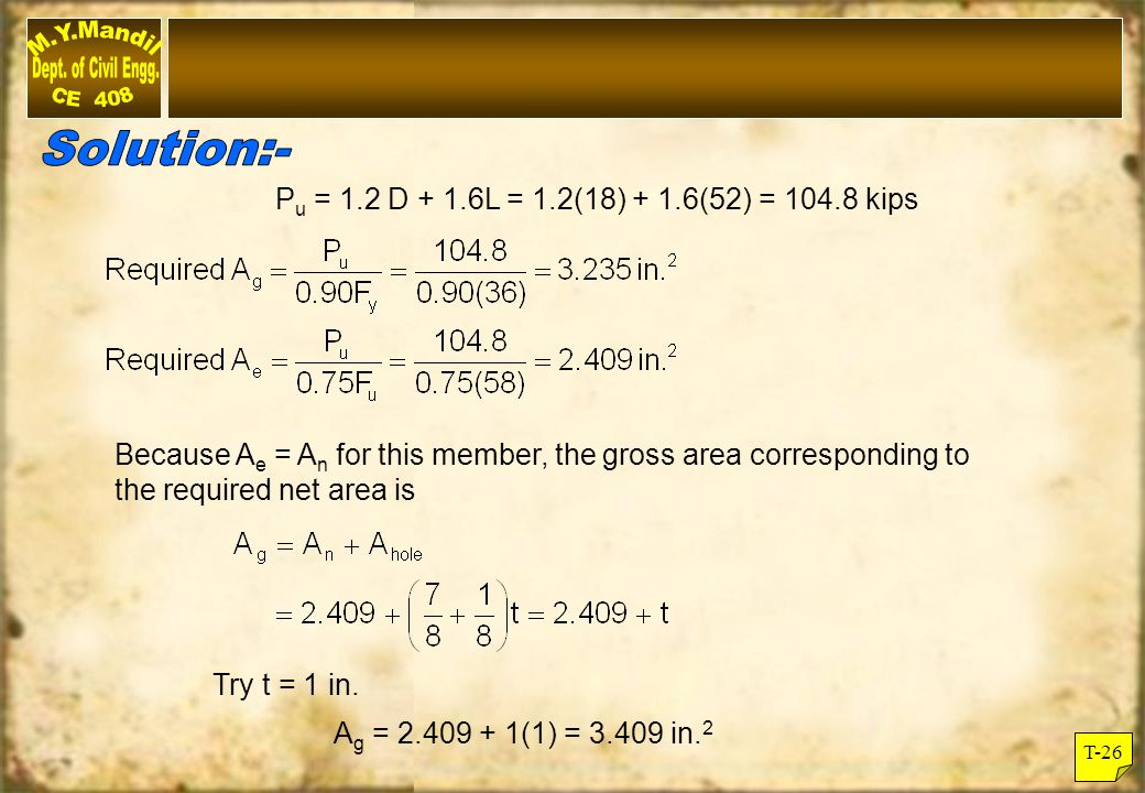 T-27 Because 3.409 > 3.235, the required gross area is 3.409 in.