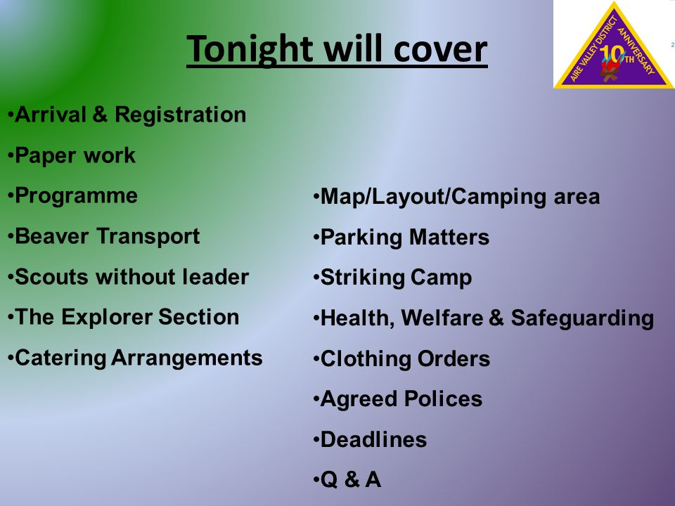 Tonight will cover Arrival & Registration Paper work Programme Beaver Transport Scouts without leader The Explorer Section Catering Arrangements Map/L