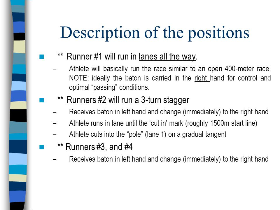 Description of the positions **Runner #1 will run in lanes all the way. –Athlete will basically run the race similar to an open 400-meter race. NOTE: