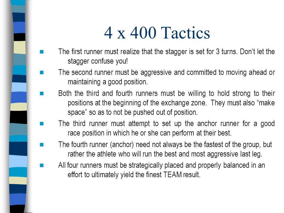 4 x 400 Tactics The first runner must realize that the stagger is set for 3 turns. Don't let the stagger confuse you! The second runner must be aggres