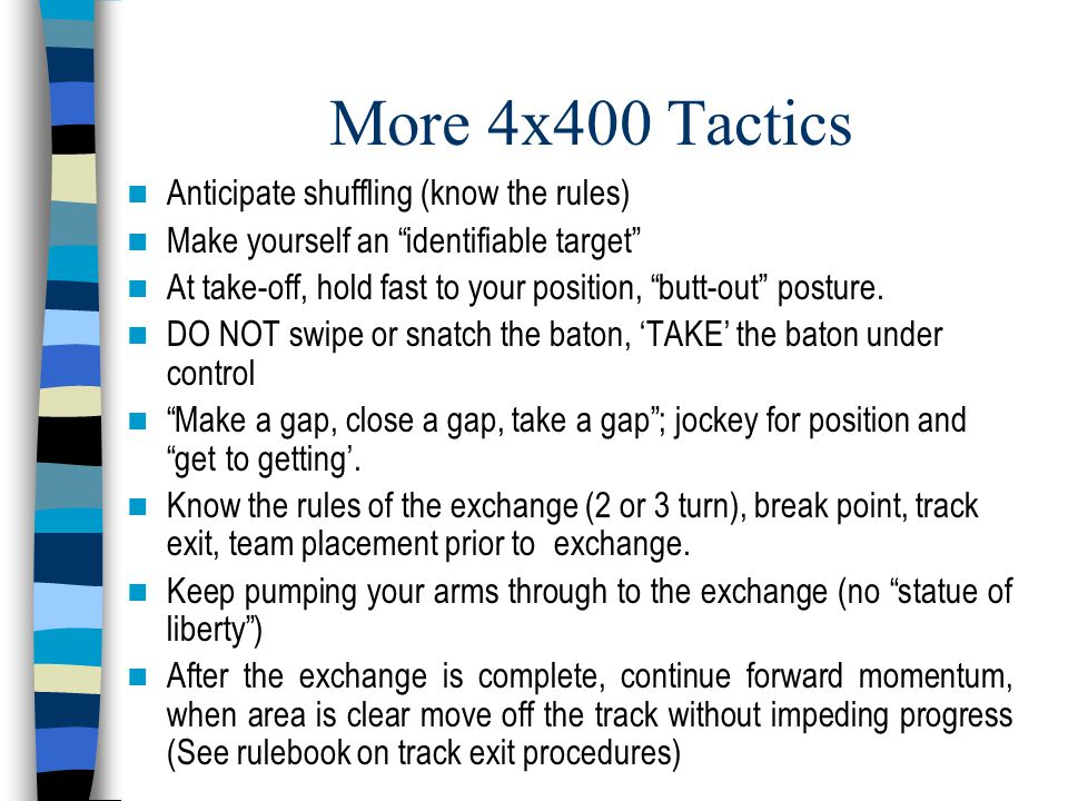 "More 4x400 Tactics Anticipate shuffling (know the rules) Make yourself an ""identifiable target"" At take-off, hold fast to your position, ""butt-out"" po"