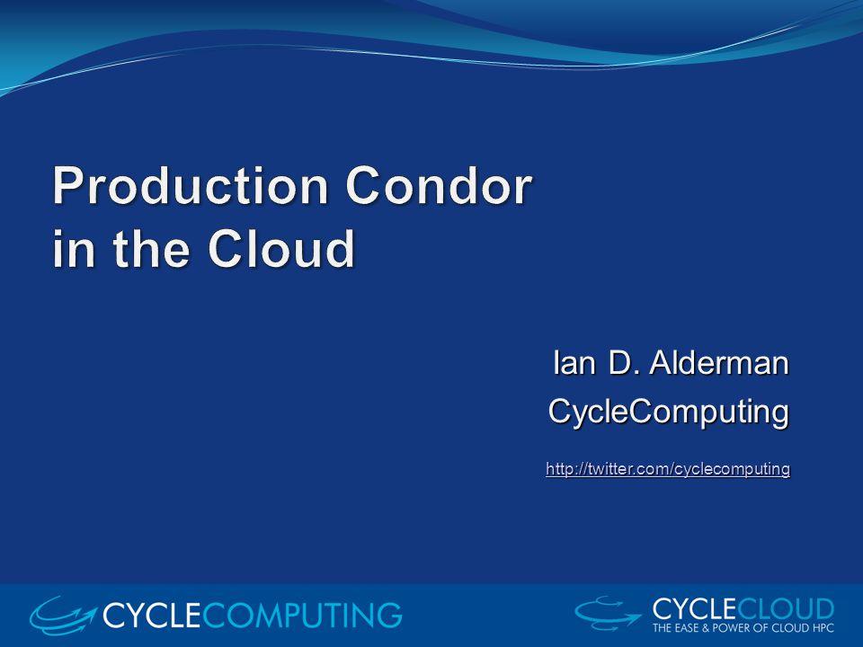 Ian D. Alderman CycleComputing http://twitter.com/cyclecomputing