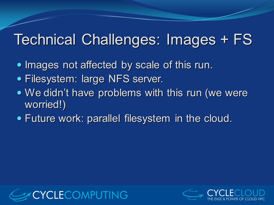 Technical Challenges: Images + FS Images not affected by scale of this run. Images not affected by scale of this run. Filesystem: large NFS server. Fi