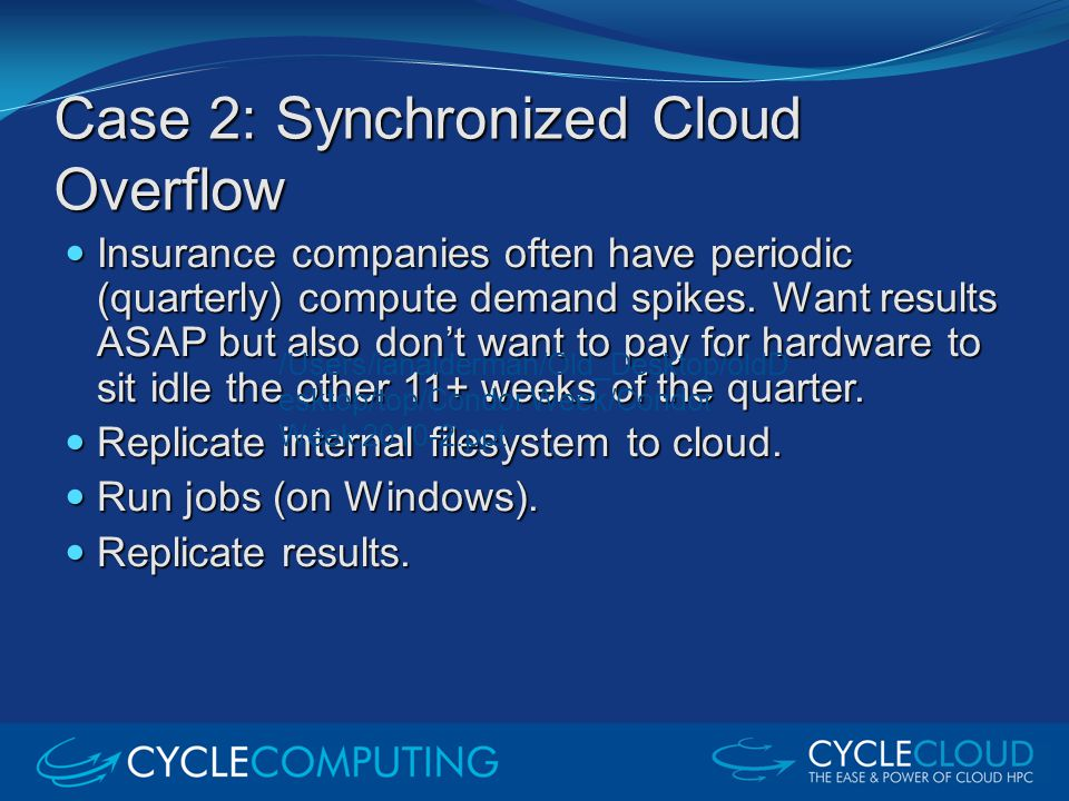 Case 2: Synchronized Cloud Overflow Insurance companies often have periodic (quarterly) compute demand spikes. Want results ASAP but also don't want t