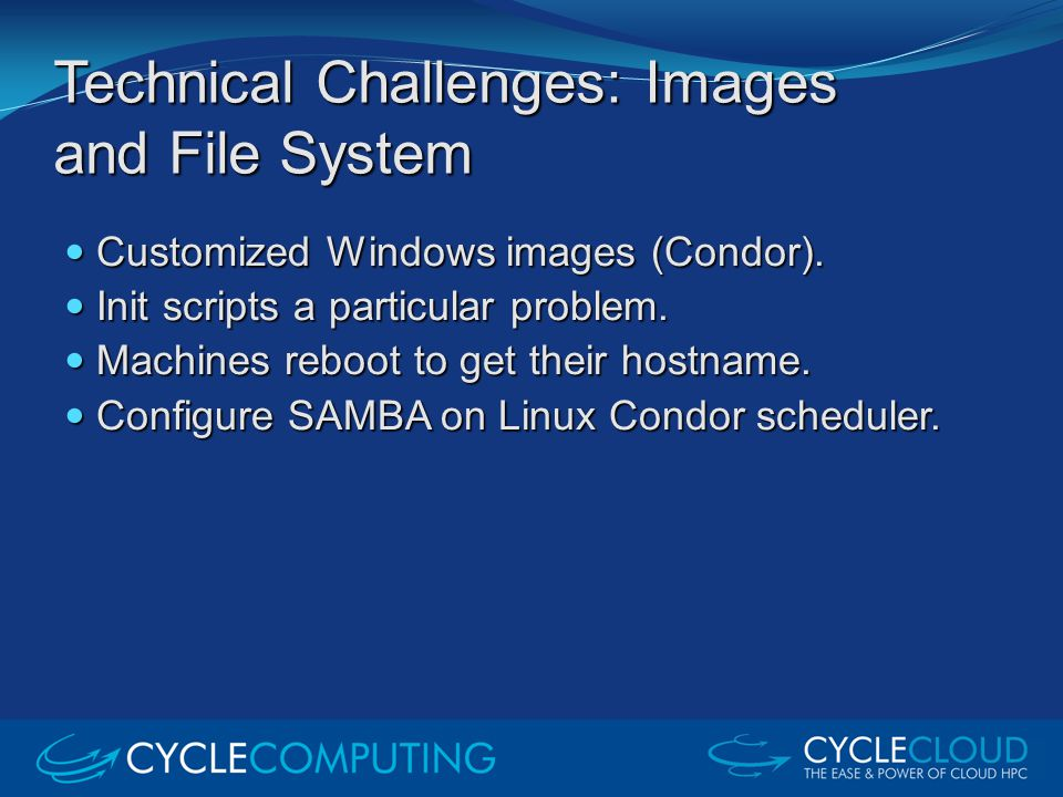 Technical Challenges: Images and File System Customized Windows images (Condor). Customized Windows images (Condor). Init scripts a particular problem