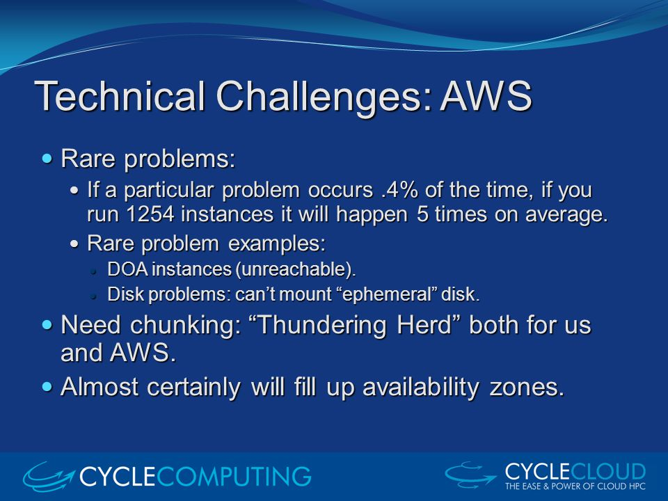 Technical Challenges: AWS Rare problems: Rare problems: If a particular problem occurs.4% of the time, if you run 1254 instances it will happen 5 time
