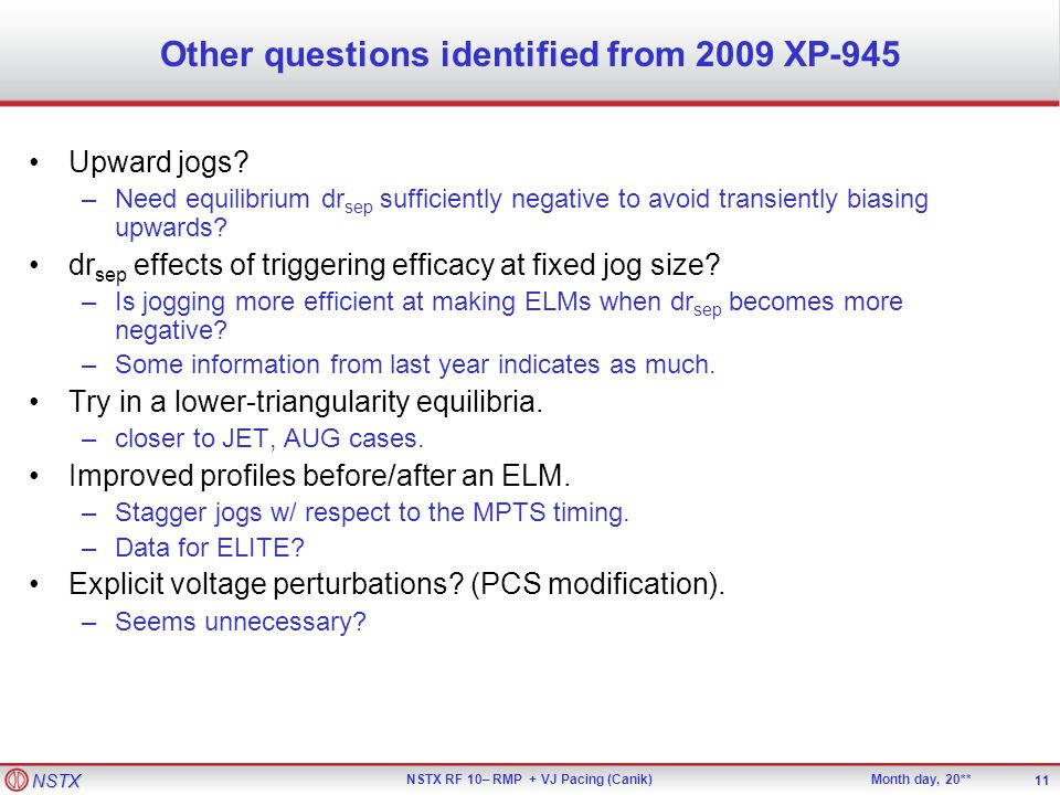 NSTX NSTX RF 10– RMP + VJ Pacing (Canik)Month day, 20** 11 Other questions identified from 2009 XP-945 Upward jogs.