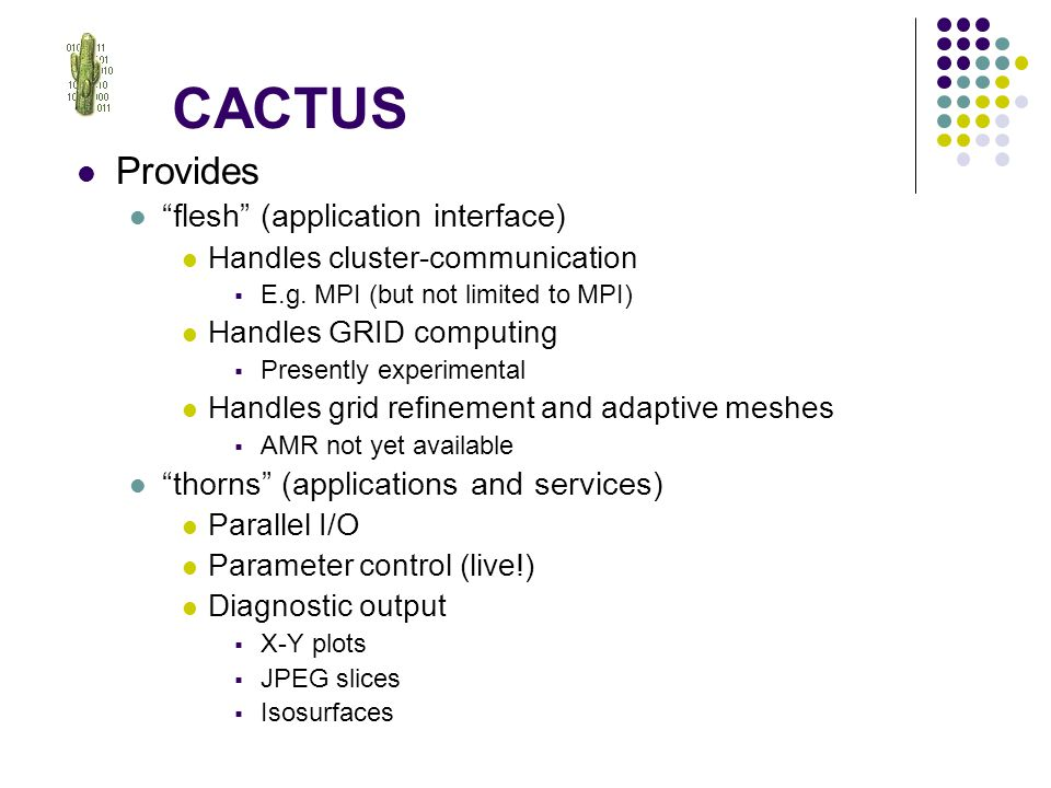 CACTUS Provides flesh (application interface) Handles cluster-communication  E.g.
