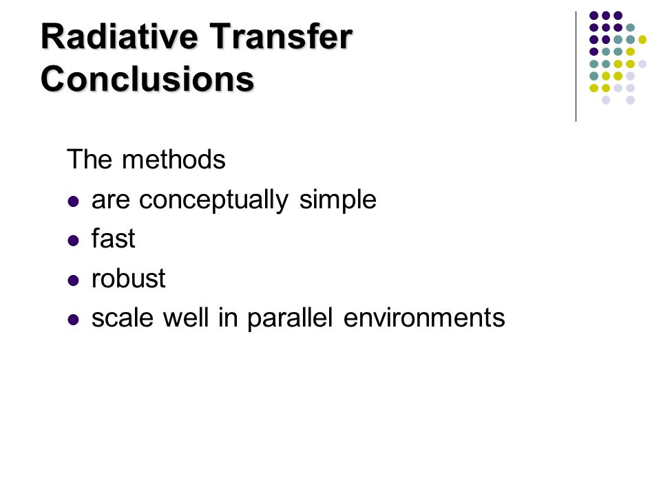 Radiative Transfer Conclusions The methods are conceptually simple fast robust scale well in parallel environments