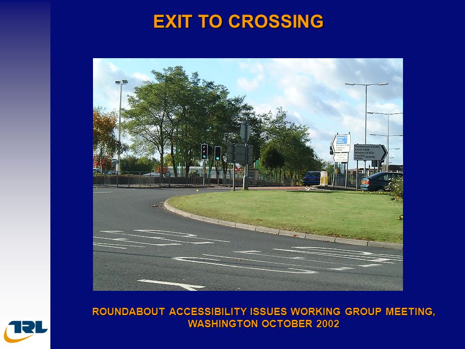 EXIT TO CROSSING ROUNDABOUT ACCESSIBILITY ISSUES WORKING GROUP MEETING, WASHINGTON OCTOBER 2002