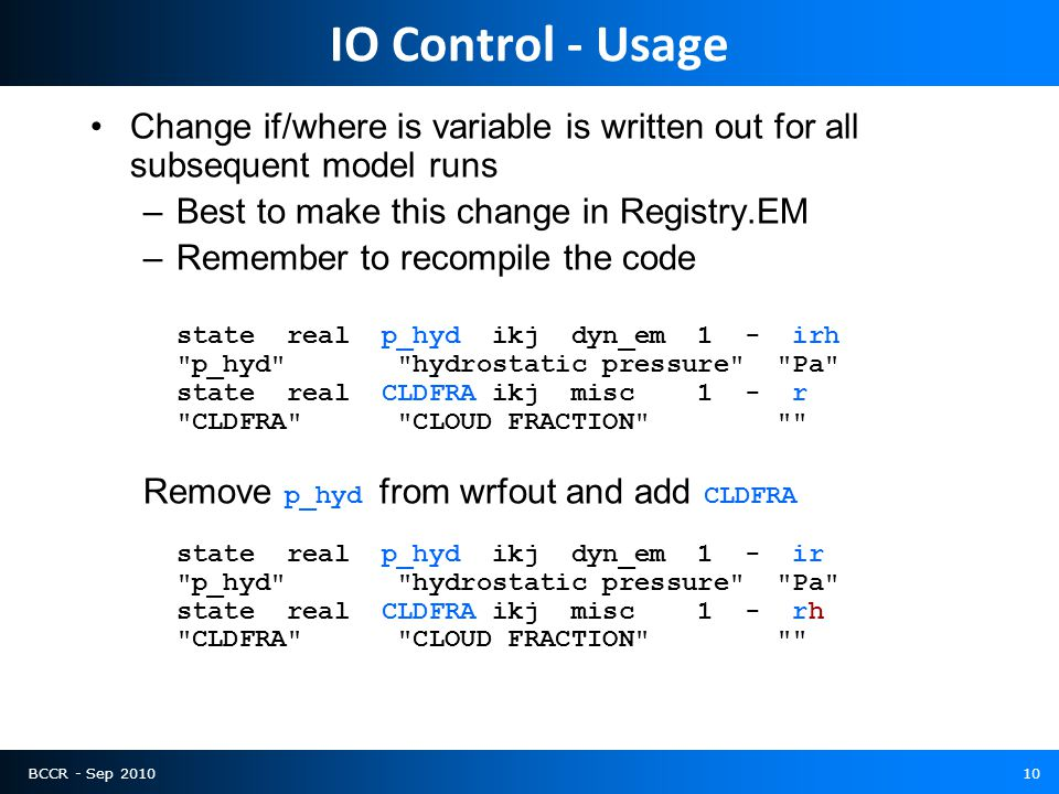 BCCR - Sep 201010 IO Control - Usage Change if/where is variable is written out for all subsequent model runs –Best to make this change in Registry.EM