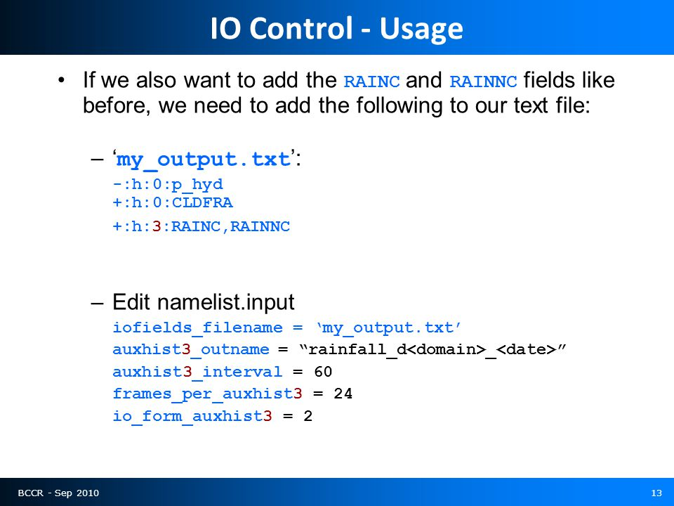 BCCR - Sep 201013 IO Control - Usage If we also want to add the RAINC and RAINNC fields like before, we need to add the following to our text file: –'